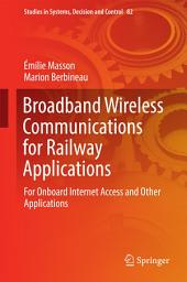 Broadband Wireless Communications for Railway Applications: For Onboard Internet Access and Other Applications