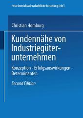 Kundennähe von Industriegüterunternehmen: Konzeption — Erfolgsauswirkungen — Determinanten, Ausgabe 2