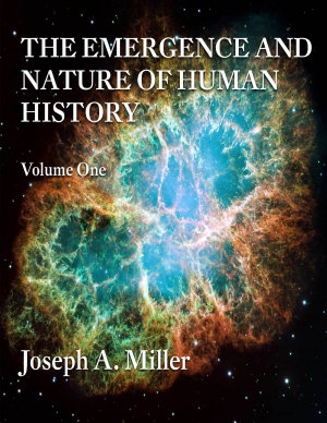 THE EMERGENCE AND NATURE OF HUMAN HISTORY Volume One