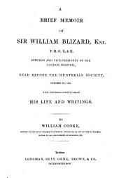 A Brief Memoir of Sir William Blizard ... read before the Hunterian Society ... With additional particulars of his life and writings