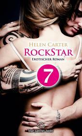 Rockstar | Band 1 | Teil 7 | Erotischer Roman: Sex, Leidenschaft, Erotik und Lust