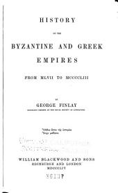 History of the Byzantine and Greek Empires from DCCXVI to MCCCCLIII: Volume 1