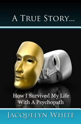 A True Story How I Survived My Life With A Psychopath Book PDF