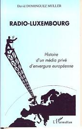 Radio-Luxembourg: Histoire d'un média privé d'envergure européenne