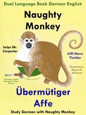 Naughty Monkey Helps Mr. Carpenter - Übermütiger Affe hilft Herrn Tischler: Dual Language Book English German. Learn German Collection