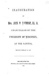 Inauguration of Hon. John H. Lathrop: LL.D. Chancellor of the University of Wisconsin, at the Capitol, Madison, January 16, 1850