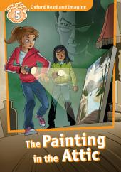 The Painting in the Attic (Oxford Read and Imagine Level 5)