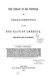 The Indian in His Wigmam: Or, Characteristics of the Red Race of America : from Original Notes and Manuscripts