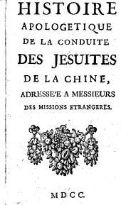 Histoire apologetique de la conduite des Jesuites de la Chine, adressée a messieurs des missions etrangeres: Volume1