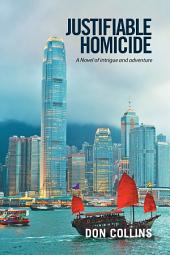 Justifiable Homicide: A Novel of Intrigue and Adventure