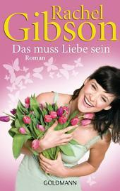 Das muss Liebe sein: Roman