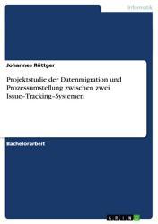 Projektstudie der Datenmigration und Prozessumstellung zwischen zwei Issue Tracking Systemen PDF