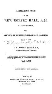 Reminiscences of the Rev. Robert Hall: And Sketches of His Sermons Preached at Cambridge Prior to 1806