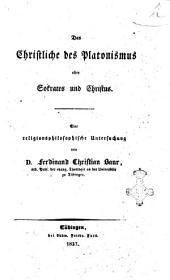 Das Christliche des Platonismus oder Sokrates und Christus eine religionsphilosoph Untersuchung Ferdinand Christian Baur