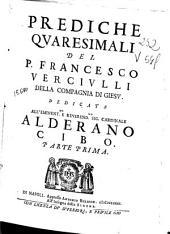 Prediche quaresimali del padre Francesco Verciulli della Compagnia di Giesu dedicate all'eminentissimo e reverendissimo sig. cardinale Alderano Cibo: parte prima [-seconda]