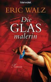 Die Glasmalerin: Roman