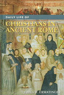 Daily Life of Christians in Ancient Rome PDF