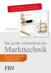 Das große Arbeitsbuch der Markttechnik: Mach die Suche nach deinem Handelsstil zu deinem persönlichen Projekt!