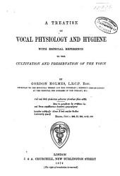 A Treatise on Vocal Physiology and Hygiene: With Especial Reference to the Cultivation and Preservation of the Voice