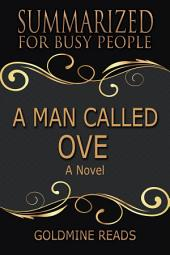 A MAN CALLED OVE - Summarized for Busy People: A Novel: Based on the Book by Fredrik Backman