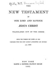 The New Testament of Our Lord and Saviour Jesus Christ: Translated Out of the Greek: Being the Version Set Forth A. D. 1611 Compared with the Most Ancient Authorities and Revised A, Part 1881