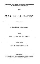 The Way of Salvation Illustrated in a Series of Discourses ... Revised by Rev. E. Henderson. [With a Portrait.]