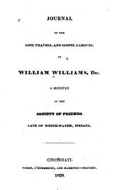 Journal of the Life, Travels, and Gospel Labours, of William Williams, Dec: A Minister of the Society of Friends ...