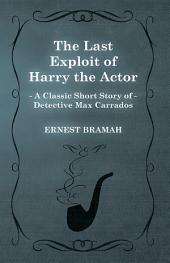 The Last Exploit of Harry the Actor (A Classic Short Story of Detective Max Carrados)