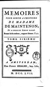 Mémoires Pour Servir A L'Histoire De Madame De Maintenon, Et A Celle Du Siecle Passé: Volume6