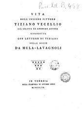 Vita dell'insigne pittore Tiziano Vecellio: riprodotta con lettere di Tiziano nelle nozze Da Mula - Lavagnoli