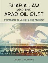 Sharia Law and the Arab Oil Bust: PetroCurse Or Cost of Being Muslim?