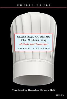 Classical Cooking The Modern Way Book