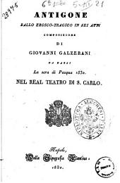 Antigone ballo eroico-tragico in sei atti composizione di Giovanni Galzerani da darsi la sera di Pasqua 1830 nel Real Teatro di S. Carlo [la musica , tranne alcuni pezzi, è del sig. Maestro Mandanici]