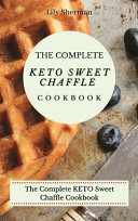 The Complete KETO Sweet Chaffle Cookbook