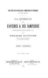 La querelle des d'Avesnes & des Dampierre jusqu'a la mort de Jean d'Avesnes, 1257: Volume1