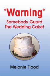 Warning Somebody Guard The Wedding Cake  Book PDF
