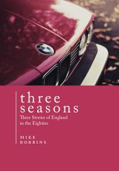 Three Seasons: Three Stories of England in the Eighties