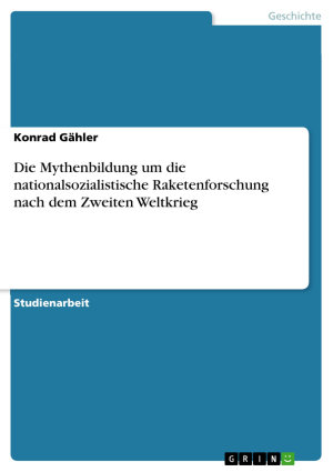 Die Mythenbildung um die nationalsozialistische Raketenforschung nach dem Zweiten Weltkrieg PDF