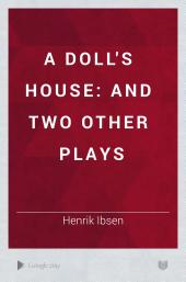 A Doll's House: And Two Other Plays