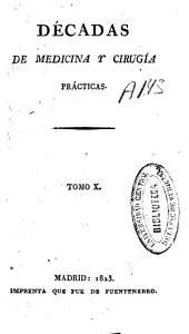 Décadas de medicina y de cirugía prácticas: Volumen 10