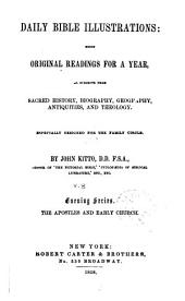 Daily Bible Illustrations: Being Original Readings for a Year, on Subjects from Sacred History, Biography, Goegraphy, Antiquities, and Theology, Especially Designed for the Family Circle, Volume 8