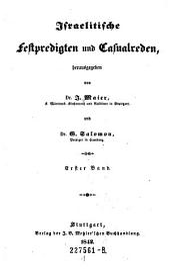 Israelitische Festpredigten und Casualreden, herausgegeben von Dr. J. Maier, K. Württemb. Kirchenrath und Rabbiner in Stuttgart, und Dr. S. Salomon, Prediger in Hamburg: Volume 1