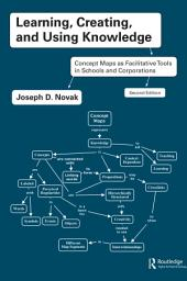 Learning, Creating, and Using Knowledge: Concept Maps as Facilitative Tools in Schools and Corporations, Edition 2