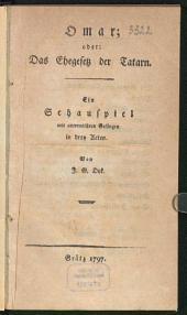 Omar; oder: Das Ehegesetz der Tatarn: Ein Schauspiel mit untermischten Gesängen in drey Acten