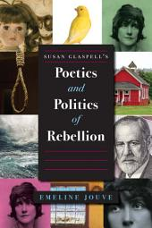 Susan Glaspell's Poetics and Politics of Rebellion