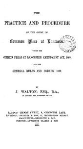 The Practice and Procedure of the Court of Common Pleas at Lancaster: Under the Common Pleas at Lancaster Amendment Act, 1869, and the General Rules and Orders, 1869