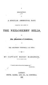 A Description of a Singular Aboriginal Race Inhabiting the Summit of the Neilgherry Hills: Or Blue Mountains of Coimbatoor, in the Southern Peninsula of India
