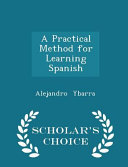 A Practical Method for Learning Spanish   Scholar s Choice Edition PDF