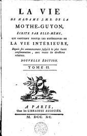 La vie de madame J. M. B. de la Mothe-Guyon: qui contient toutes les expériences de la vie intérieure, depuis ses commencemens jusqu'à la plus haute consommation, avec toutes les directions relatives, Volume2