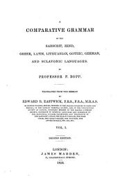A Comparative Grammar of the Sancrit, Zend, Greek, Latin, Lithuanian, Gothic, German and Slavonic Languages: Volume 1